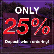 Only 25% deposit when ordering Garden Sheds